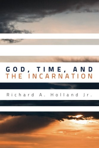 God, Time and the Incarnation, by Dr. Richard Holland