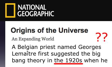 National Geographic pre-dates the big bang theory to back into the 1920s