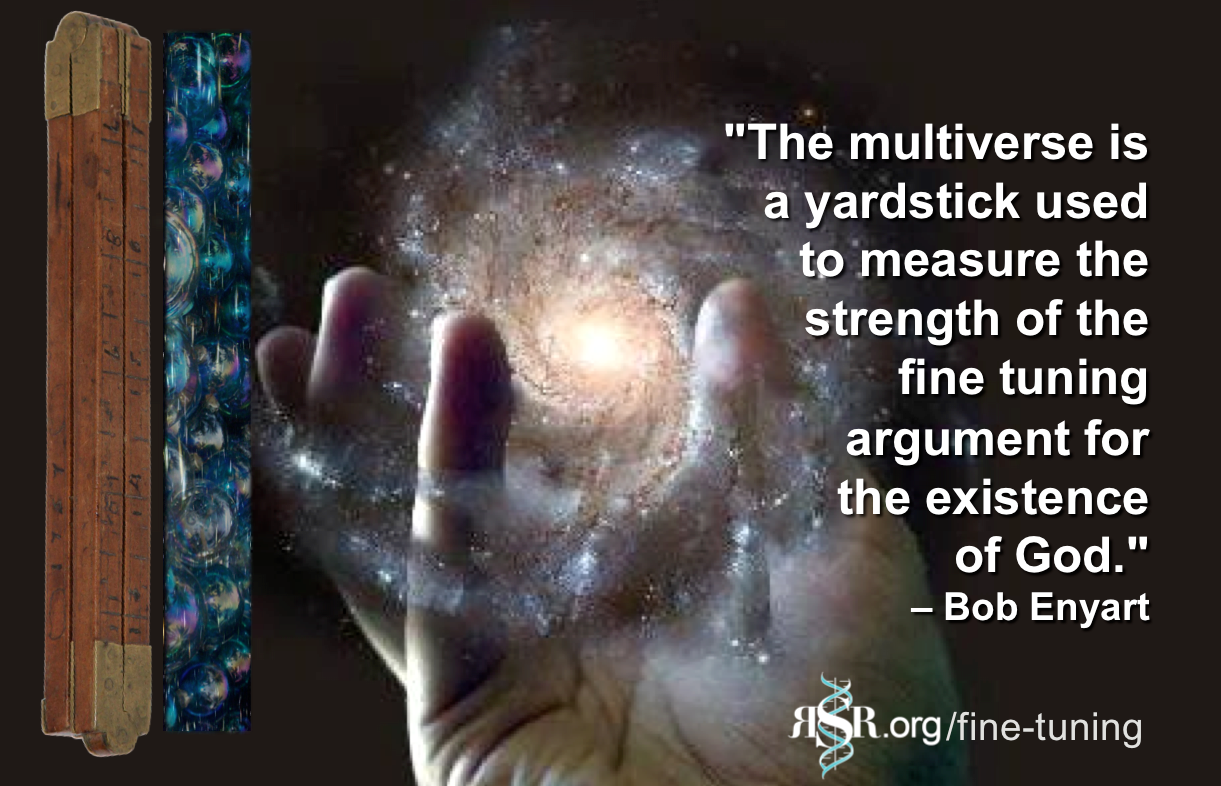The multiverse is a yardstick used to measure the strength of the fine tuning argument for God's existence.