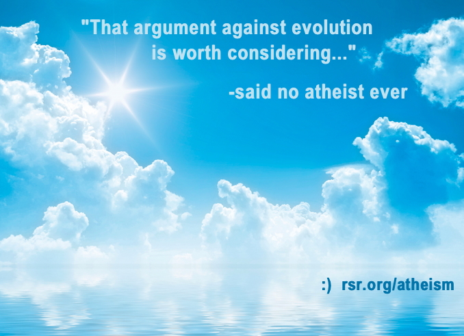 """That is a good argument against evolution"", said no atheist ever."